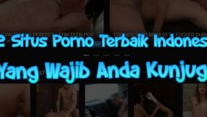 12 Situs Porno Terbaik Indonesia Dewasa Yang Wajib Anda Kunjugi